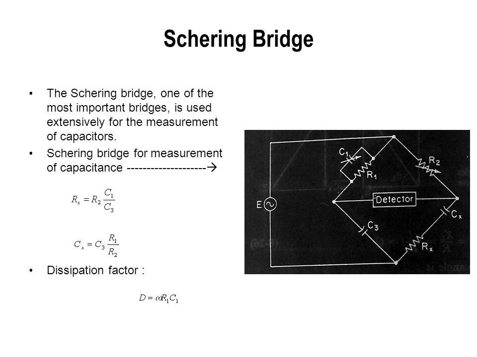 Schering Bridge The Schering bridge, one of the most important bridges, is used extensively for the measurement of capacitors. Schering bridge for mea