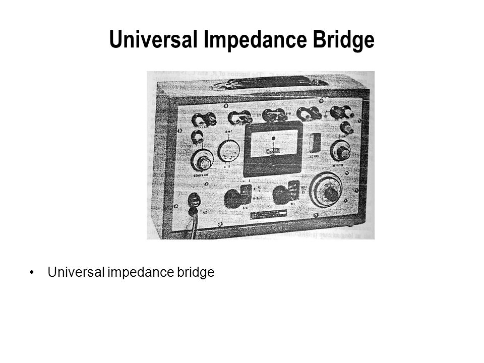 Universal Impedance Bridge Universal impedance bridge