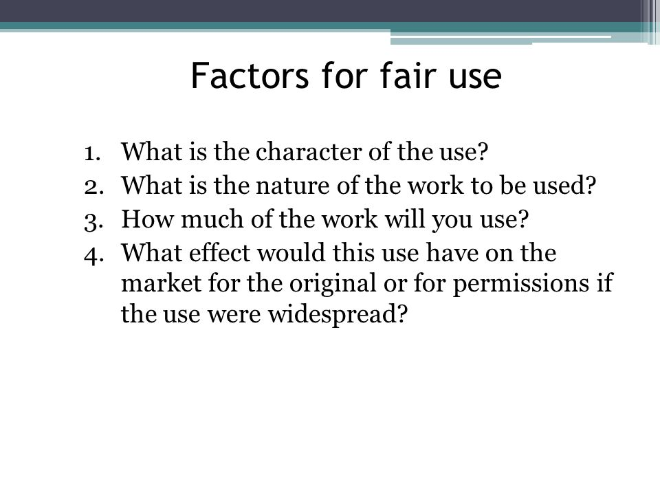 Factors for fair use 1.What is the character of the use.