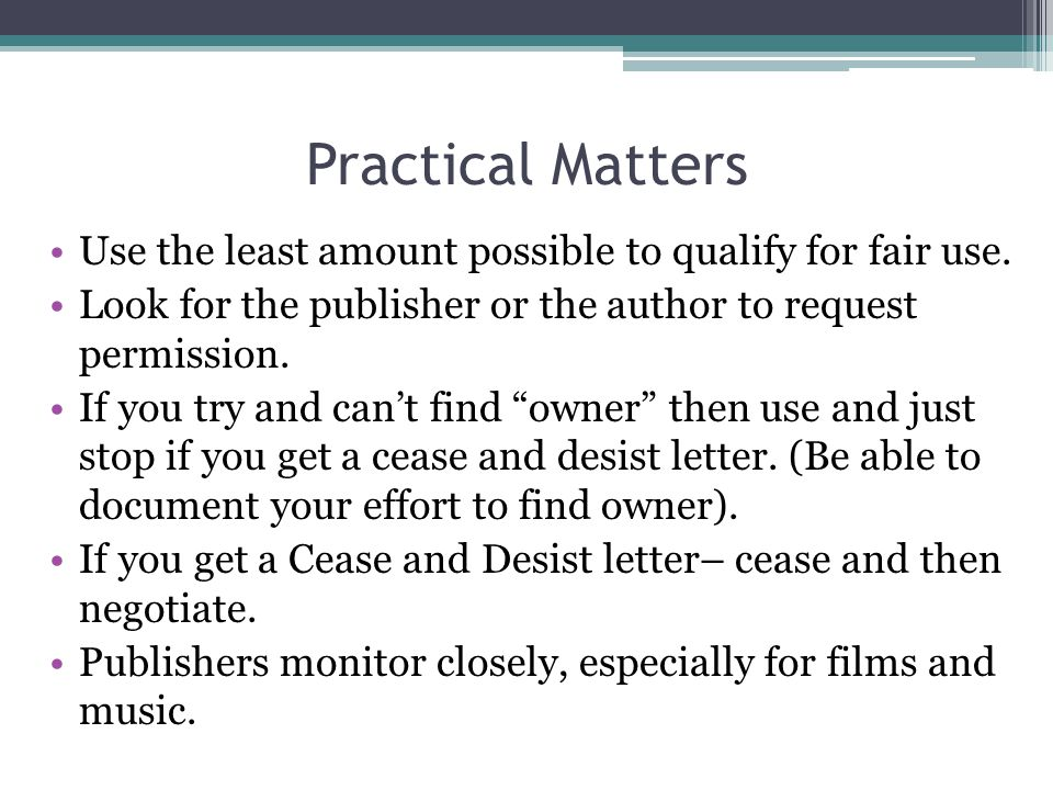 Practical Matters Use the least amount possible to qualify for fair use.