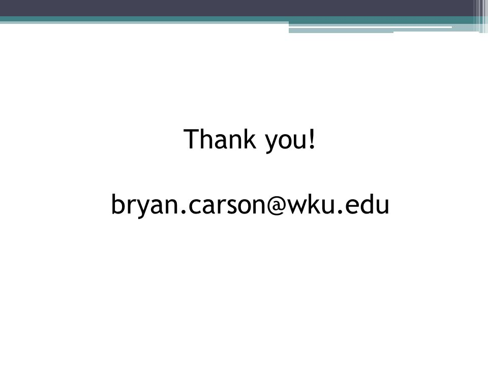 Thank you! bryan.carson@wku.edu