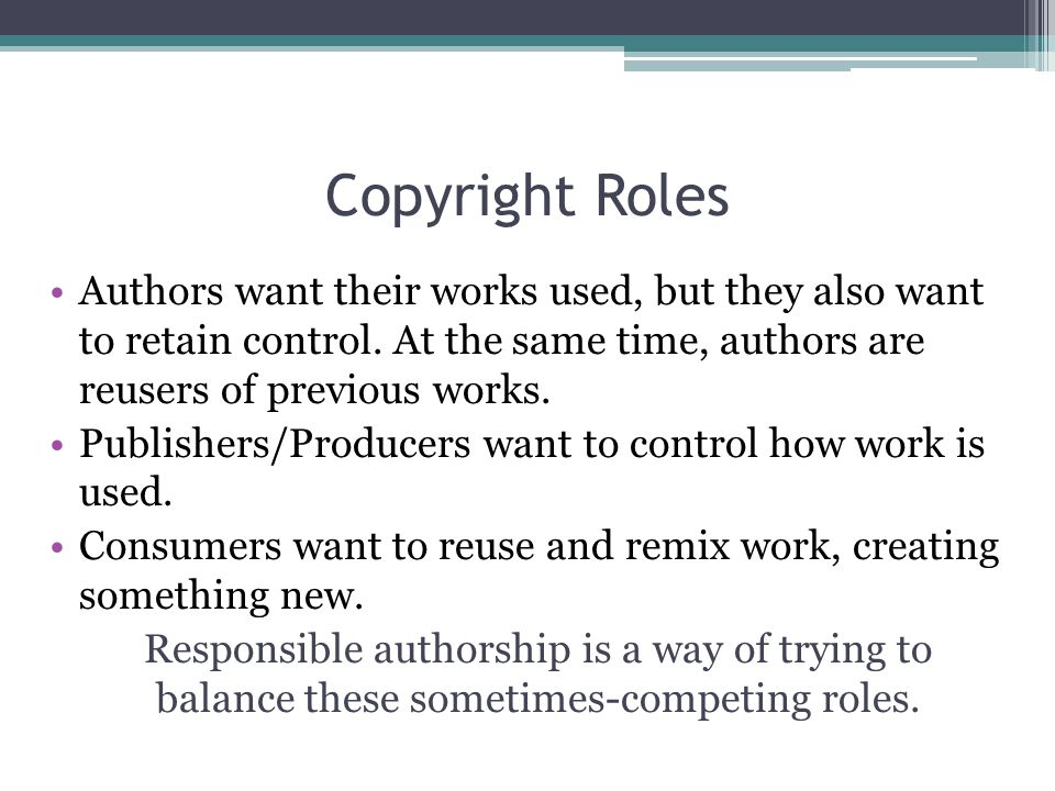 Copyright Roles Authors want their works used, but they also want to retain control.