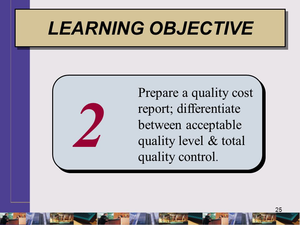 25 2 Prepare a quality cost report; differentiate between acceptable quality level & total quality control.