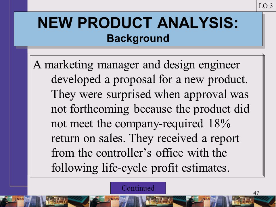 47 NEW PRODUCT ANALYSIS: Background A marketing manager and design engineer developed a proposal for a new product.