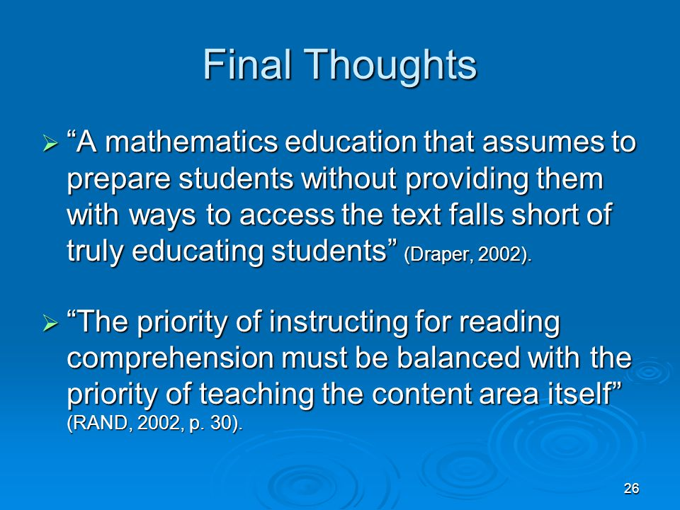26 Final Thoughts  A mathematics education that assumes to prepare students without providing them with ways to access the text falls short of truly educating students (Draper, 2002).