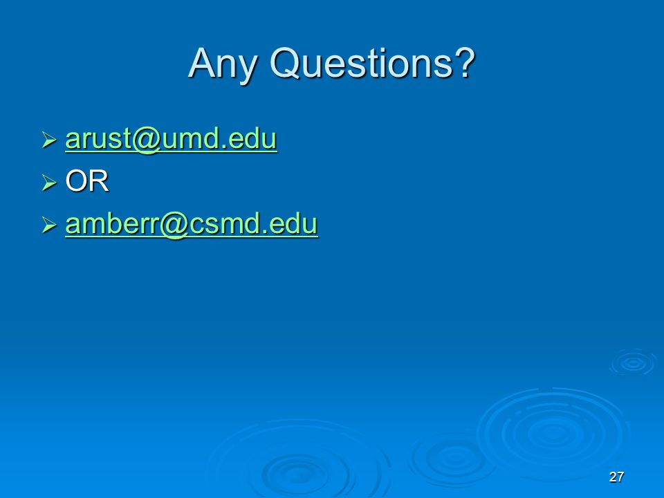 27 Any Questions?  arust@umd.edu arust@umd.edu  OR  amberr@csmd.edu amberr@csmd.edu