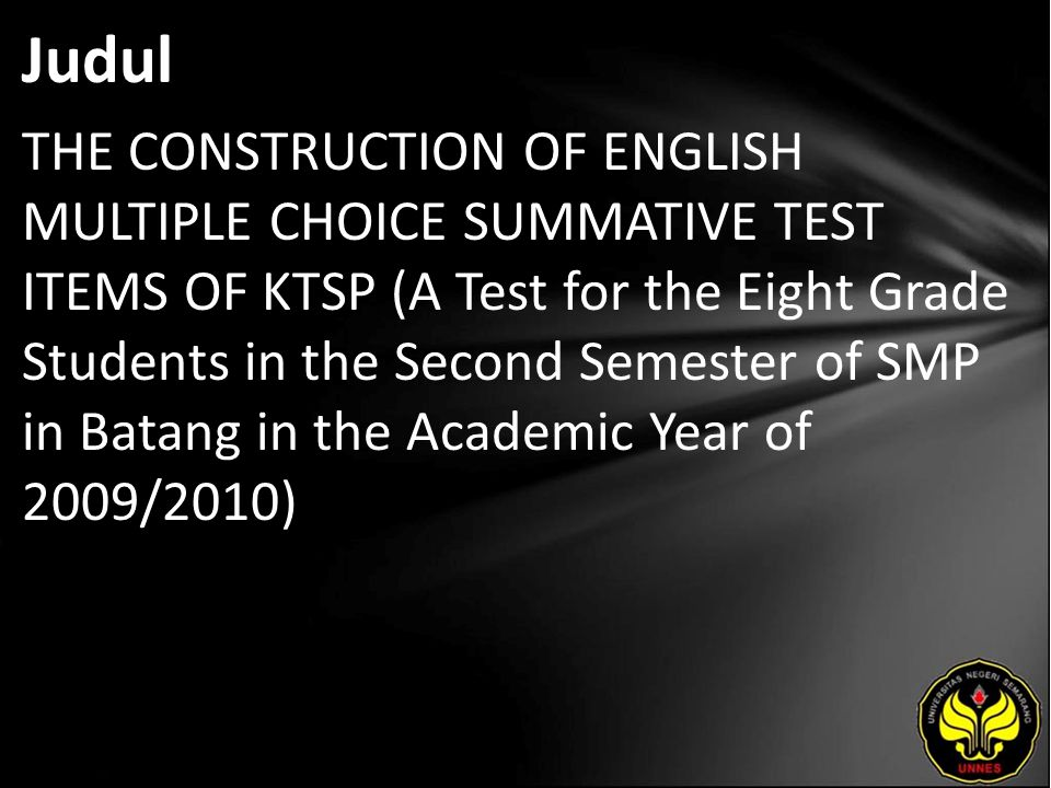 Judul THE CONSTRUCTION OF ENGLISH MULTIPLE CHOICE SUMMATIVE TEST ITEMS OF KTSP (A Test for the Eight Grade Students in the Second Semester of SMP in Batang in the Academic Year of 2009/2010)