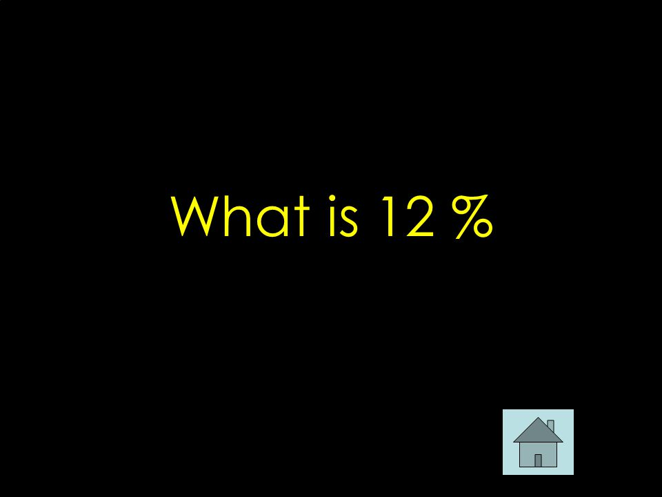 What is 12 %