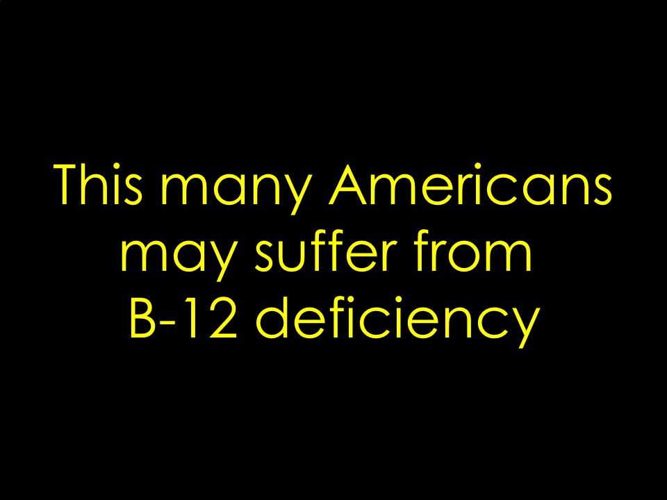 This many Americans may suffer from B-12 deficiency