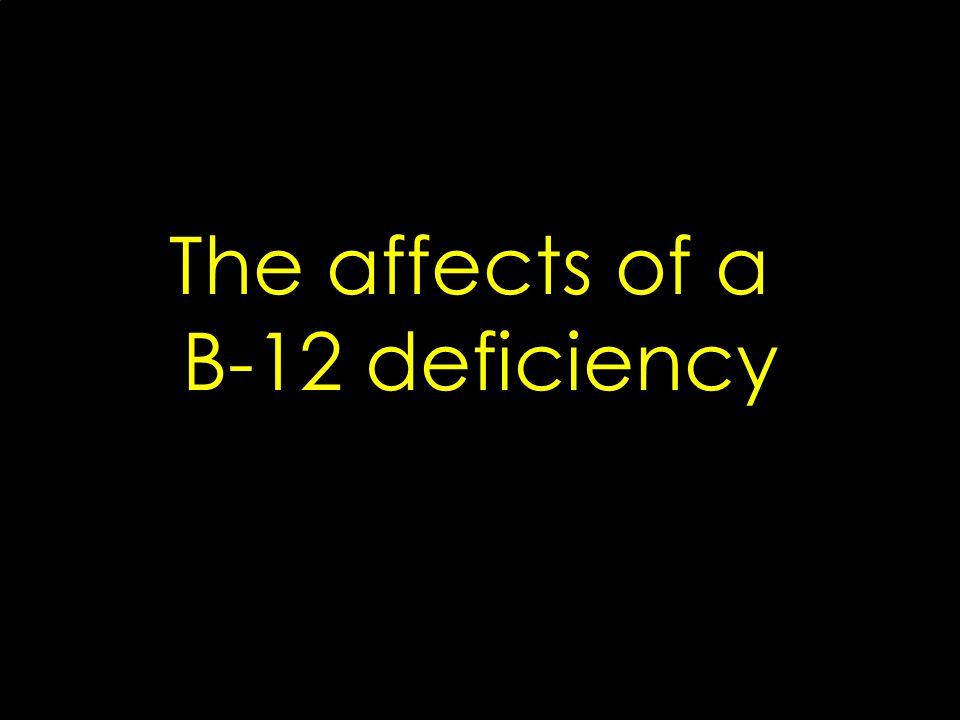 The affects of a B-12 deficiency