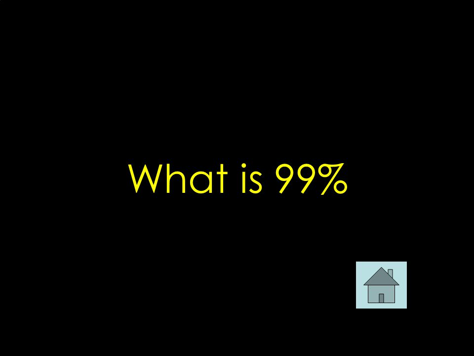 What is 99%