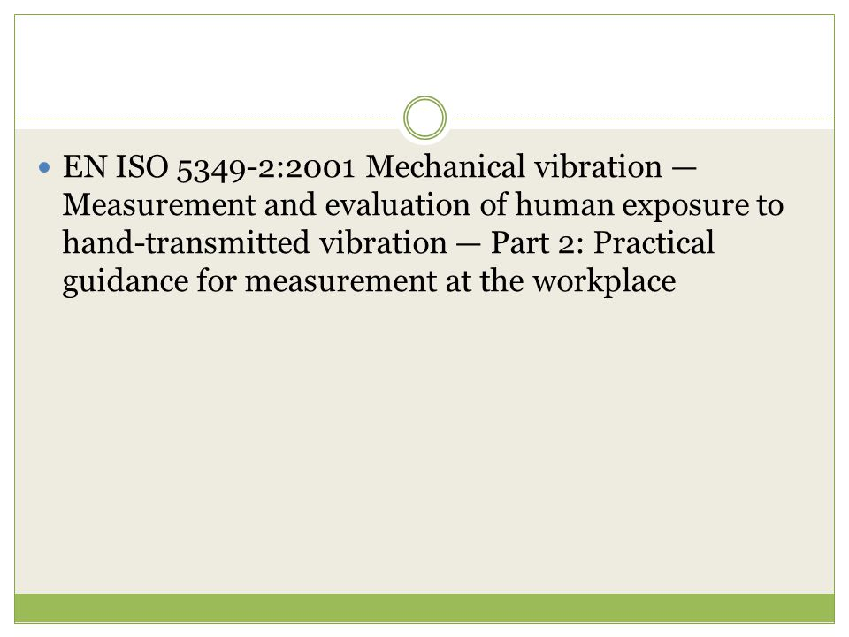 EN ISO :2001 Mechanical vibration — Measurement and evaluation of human exposure to hand-transmitted vibration — Part 2: Practical guidance for measurement at the workplace
