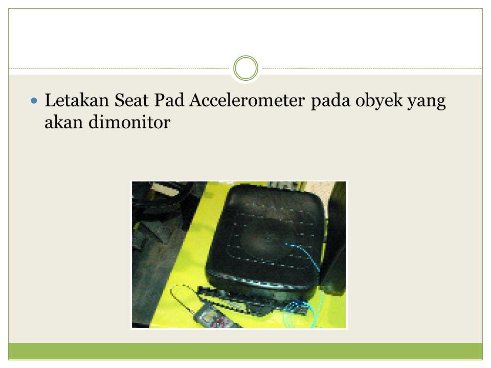 Letakan Seat Pad Accelerometer pada obyek yang akan dimonitor