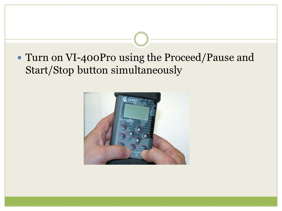 Turn on VI-400Pro using the Proceed/Pause and Start/Stop button simultaneously