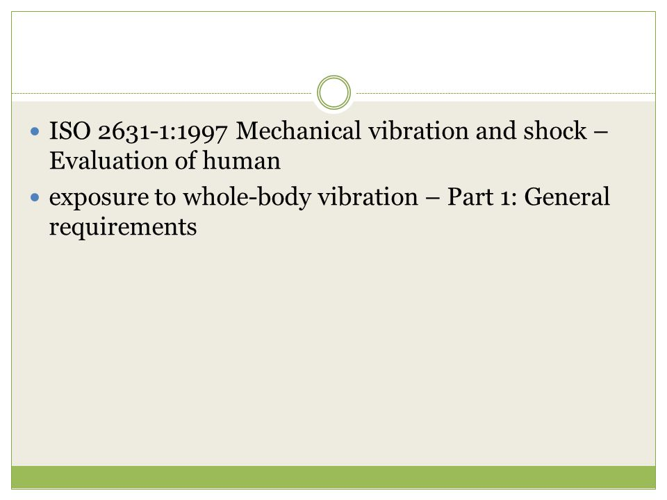 ISO 2631-1:1997 Mechanical vibration and shock – Evaluation of human exposure to whole-body vibration – Part 1: General requirements