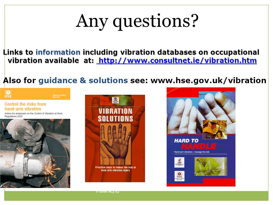 Pusat K3 © Any questions? Also for guidance & solutions see: www.hse.gov.uk/vibration Links to information including vibration databases on occupation
