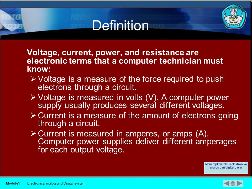 Electricity and Ohm s Law These are the four basic units of electricity: Voltage (V) Current (I) Power (P) Resistance (R) Module1Electronica analog and Digital system Menerapkan teknik elektronika analog dan digital dasar