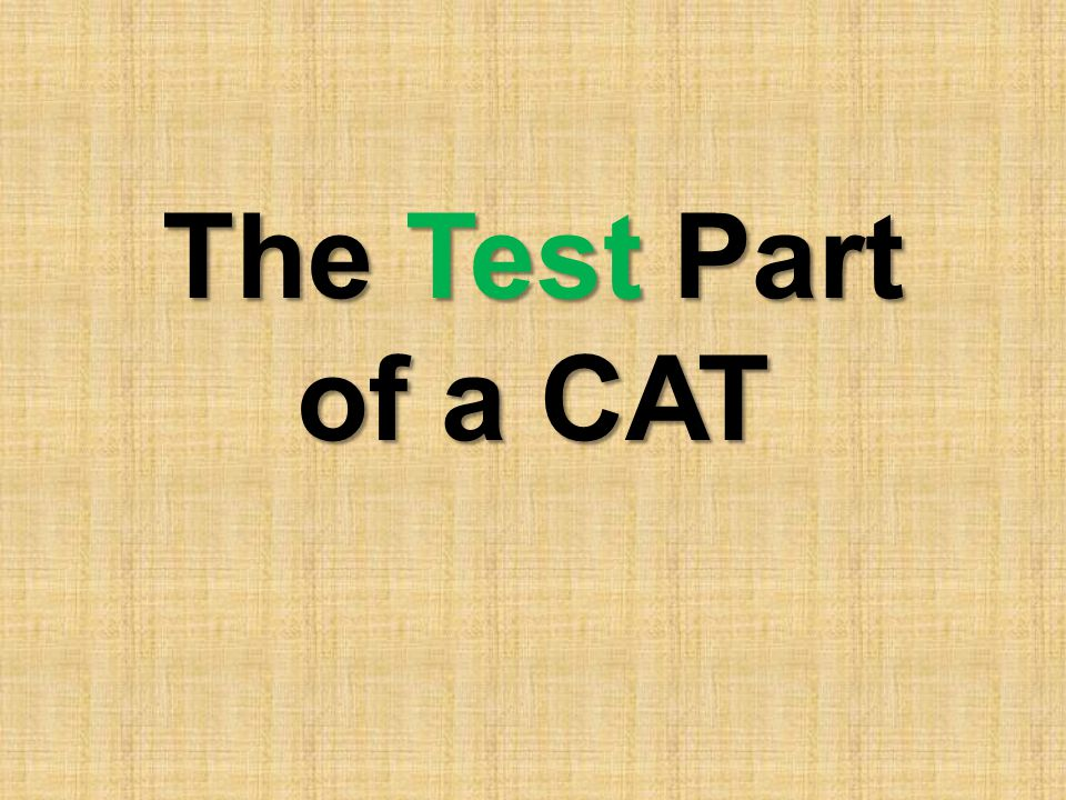 The Test Part of a CAT