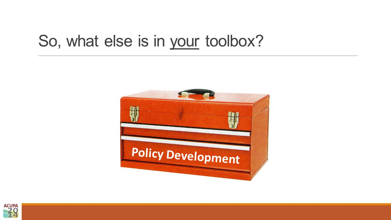 So, what else is in your toolbox? Policy Development