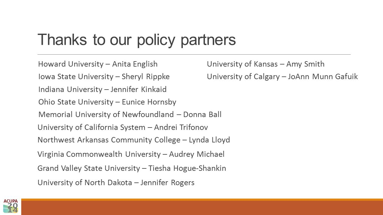 Thanks to our policy partners Howard University – Anita EnglishUniversity of Kansas – Amy Smith Iowa State University – Sheryl RippkeUniversity of Cal
