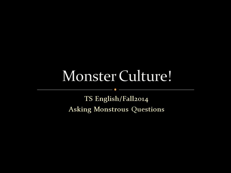 TS English/Fall2014 Asking Monstrous Questions