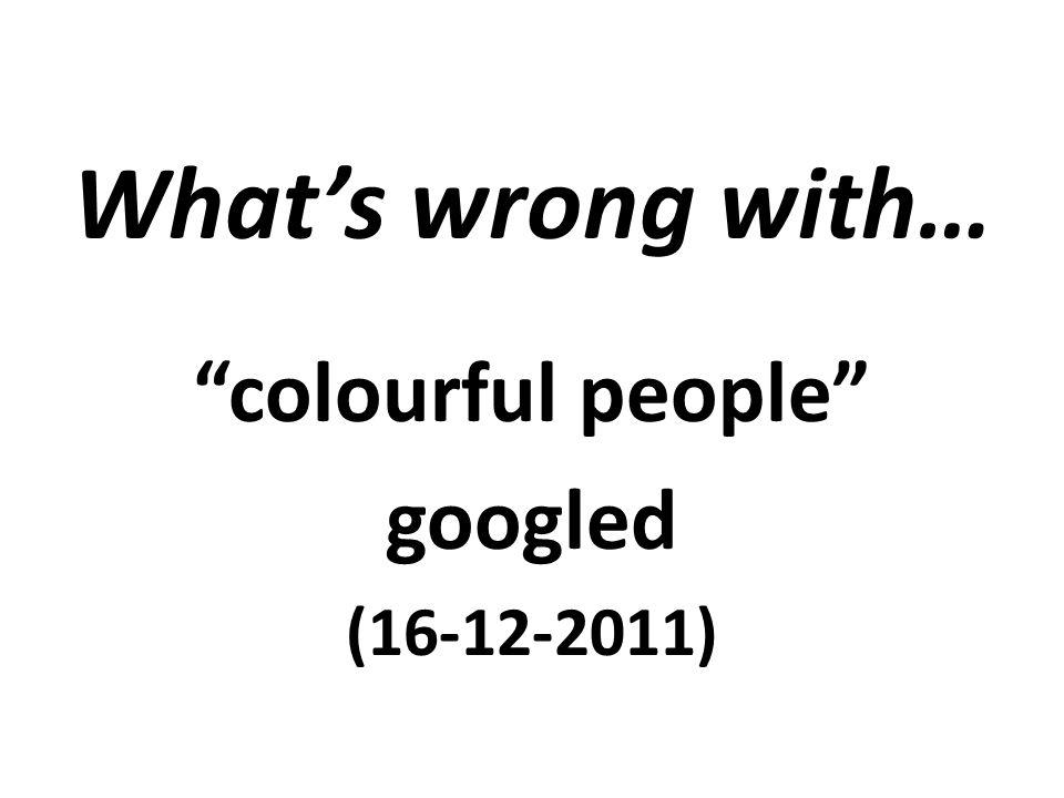 46 photos taken from http://www.google.be/search?q=colourful+people&rls=com.microsoft:nl-be:IE- SearchBox&oe=UTF-8&redir_esc=&um=1&ie=UTF- 8&hl=nl&tbm=isch&source=og&sa=N&tab=wi&ei=LCnrTteRGoGfOqjHgKMI&biw=144 0&bih=733&sei=MCnrTuGqFYiUOpnbsJQI (the first 10 pages) and 1 question by Paul Gordyn duration: 9 min.