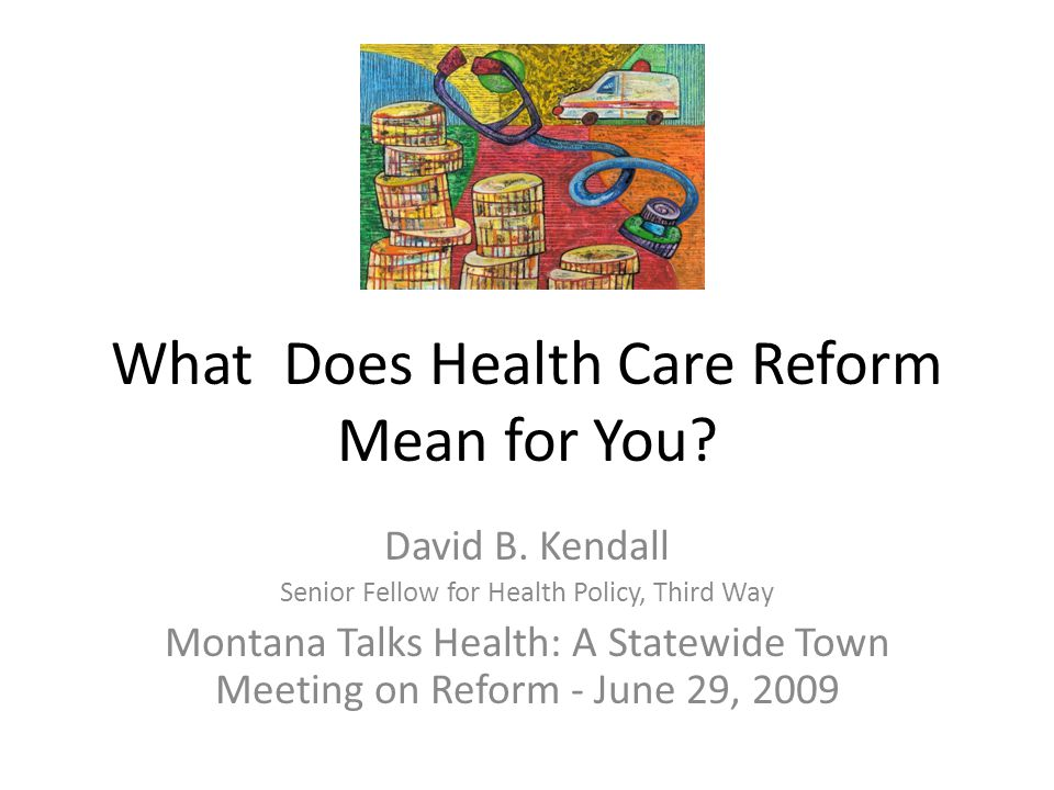 What Does Health Care Reform Mean for You. David B.