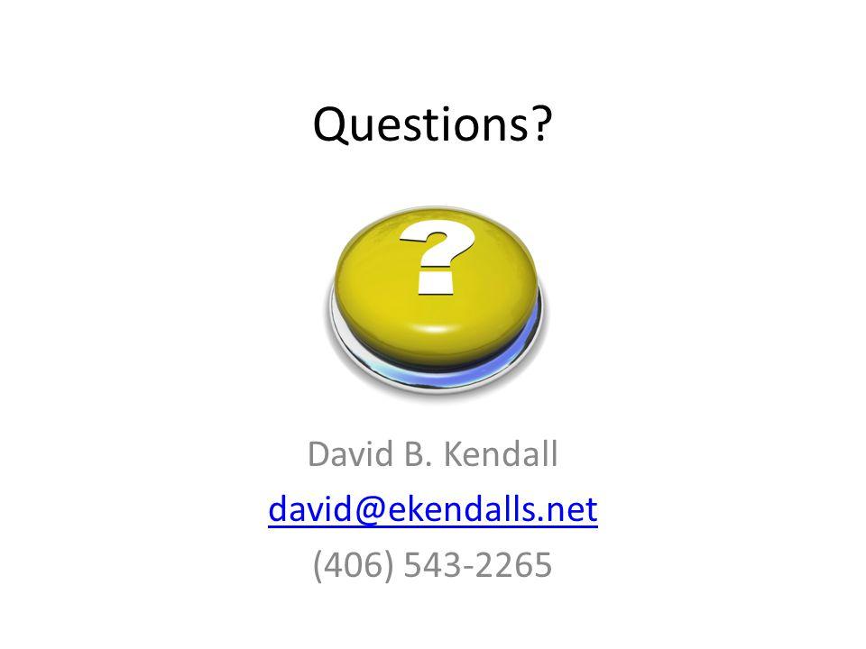Questions David B. Kendall david@ekendalls.net (406) 543-2265
