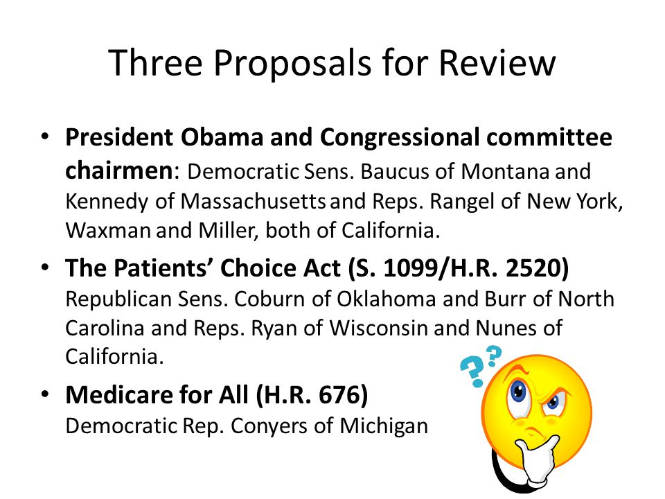 Three Proposals for Review President Obama and Congressional committee chairmen: Democratic Sens.