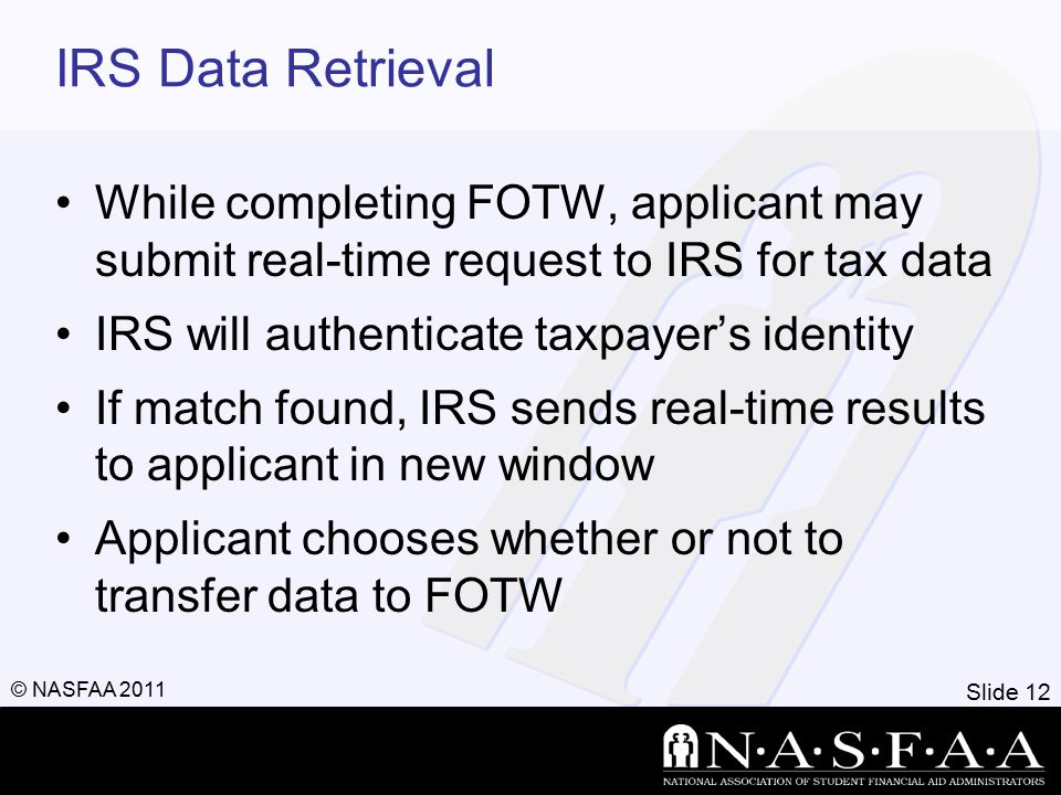 Slide 13 © NASFAA 2011 Federal Student Aid Personal Identification Number (FSA PIN) Website: www.pin.ed.gov Sign FAFSA electronically Not required, but speeds processing May be used by students and parents throughout aid process, including subsequent school years