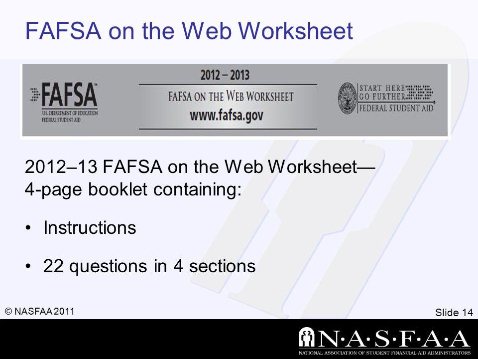 Slide 15 © NASFAA 2011 FOTW Worksheet General student information Student's dependency status Information about the parents of dependent students Information about the student (and spouse)