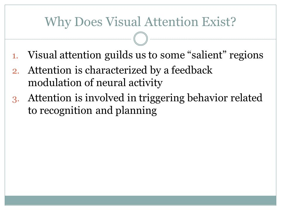 Why Does Visual Attention Exist. 1. Visual attention guilds us to some salient regions 2.