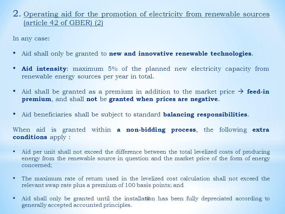 10 2. Operating aid for the promotion of electricity from renewable sources (article 42 of GBER) (2) In any case: Aid shall only be granted to new and