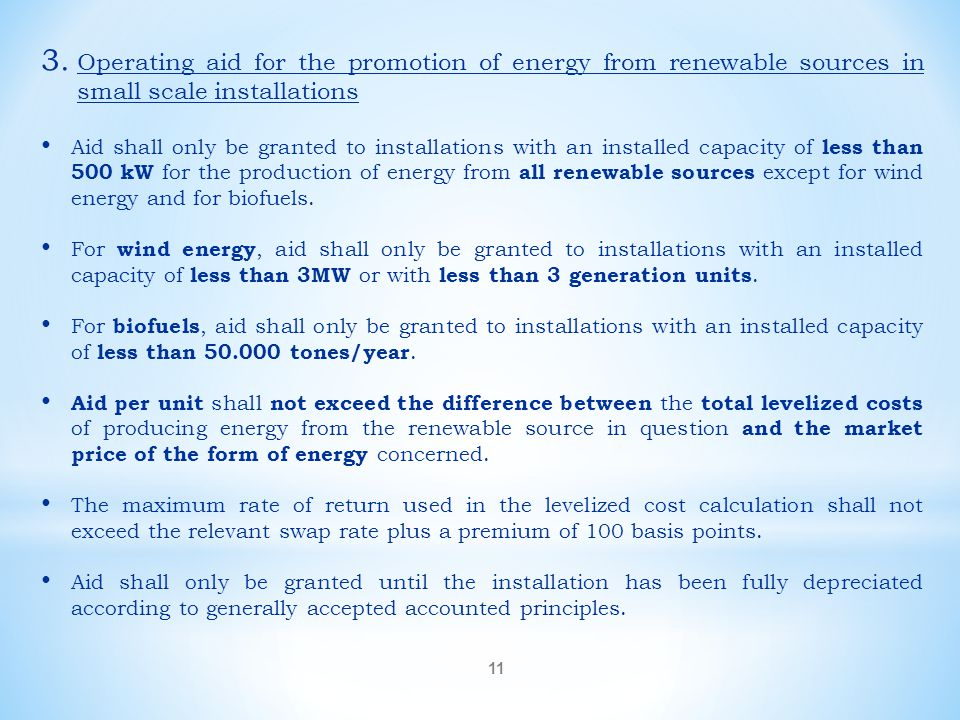 11 3. Operating aid for the promotion of energy from renewable sources in small scale installations Aid shall only be granted to installations with an