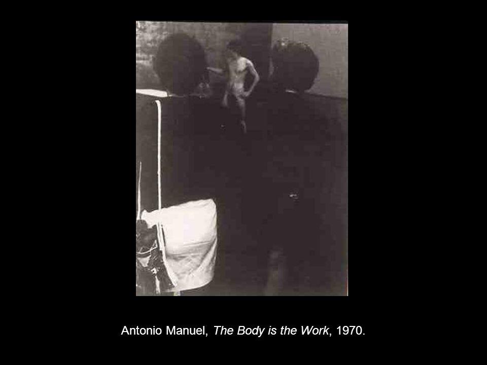 Antonio Manuel, The Body is the Work, 1970.