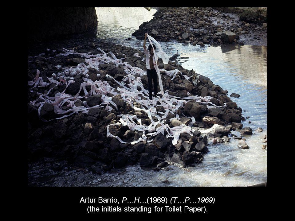 Artur Barrio, P…H…(1969) (T…P…1969) (the initials standing for Toilet Paper).