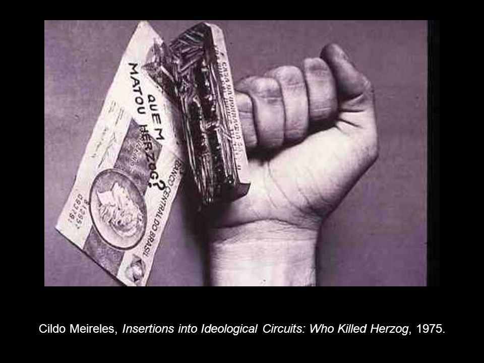 Cildo Meireles, Insertions into Ideological Circuits: Who Killed Herzog, 1975.