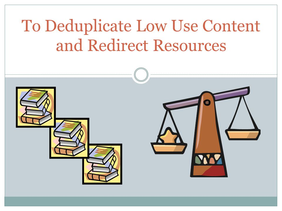 To Deduplicate Low Use Content and Redirect Resources