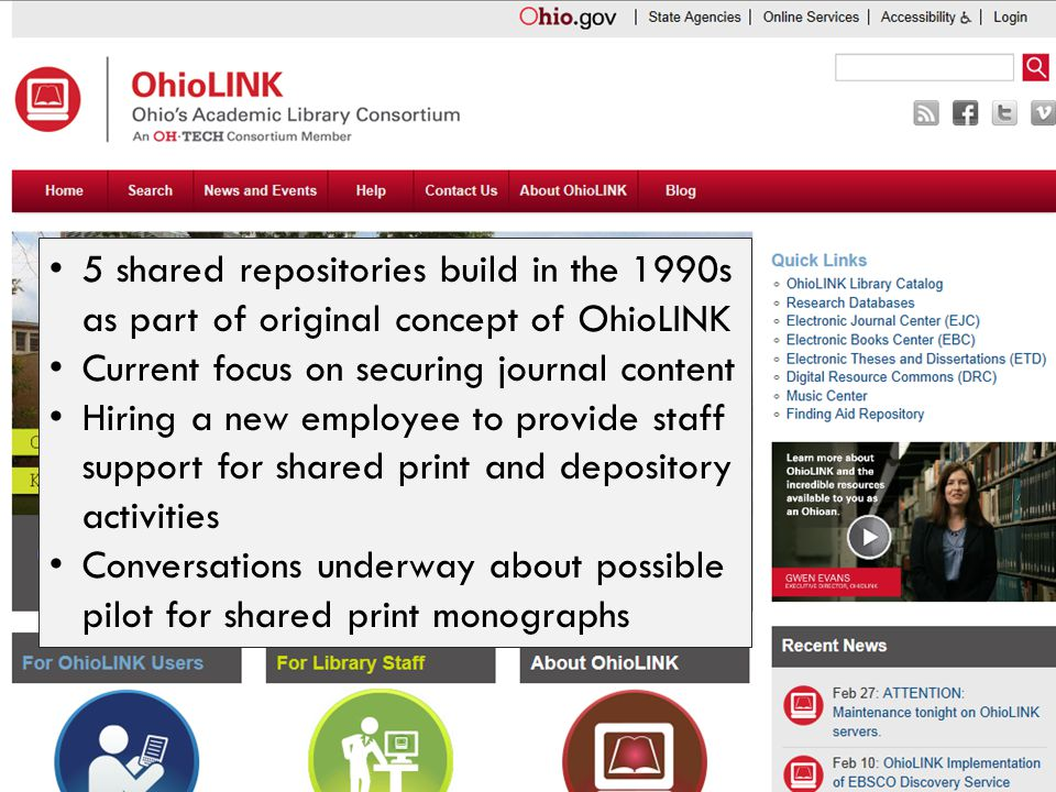 5 shared repositories build in the 1990s as part of original concept of OhioLINK Current focus on securing journal content Hiring a new employee to provide staff support for shared print and depository activities Conversations underway about possible pilot for shared print monographs