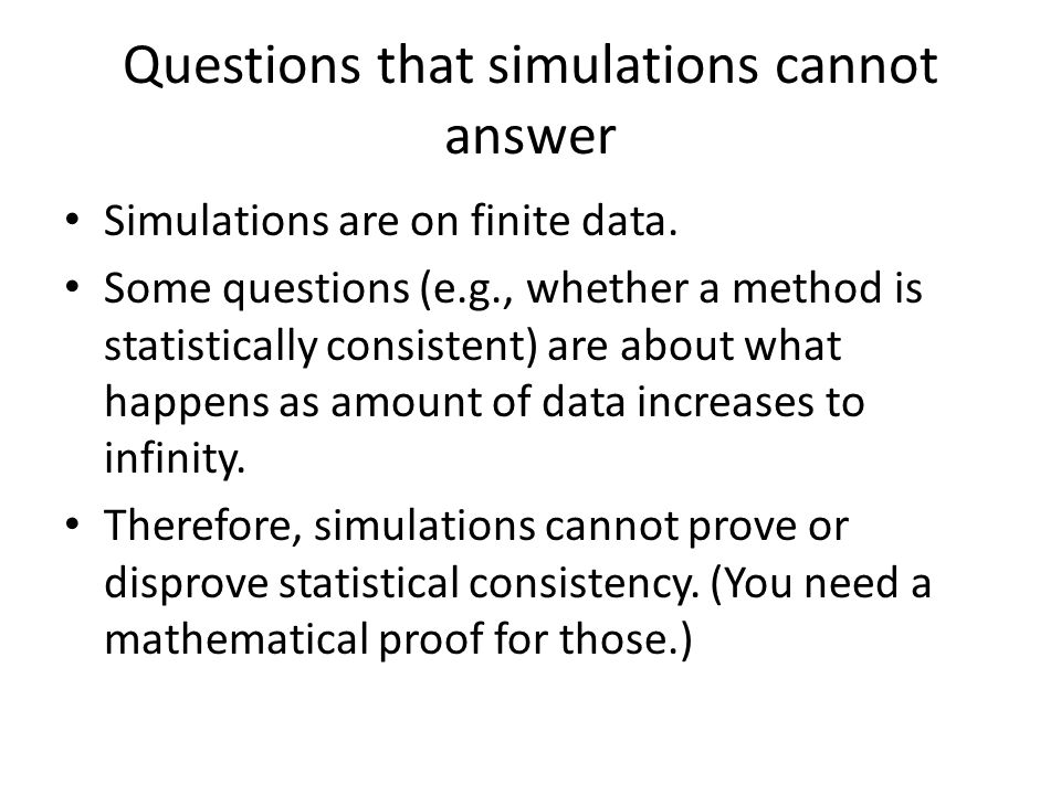 Questions that simulations cannot answer Simulations are on finite data.