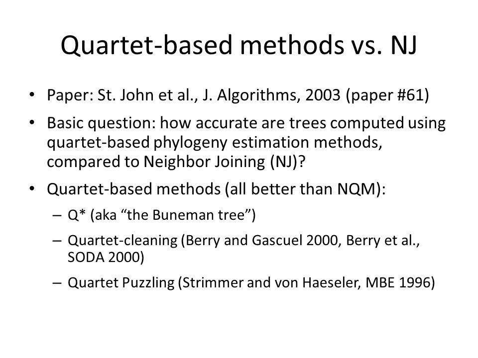 Quartet-based methods vs. NJ Paper: St. John et al., J. Algorithms, 2003 (paper #61) Basic question: how accurate are trees computed using quartet-bas