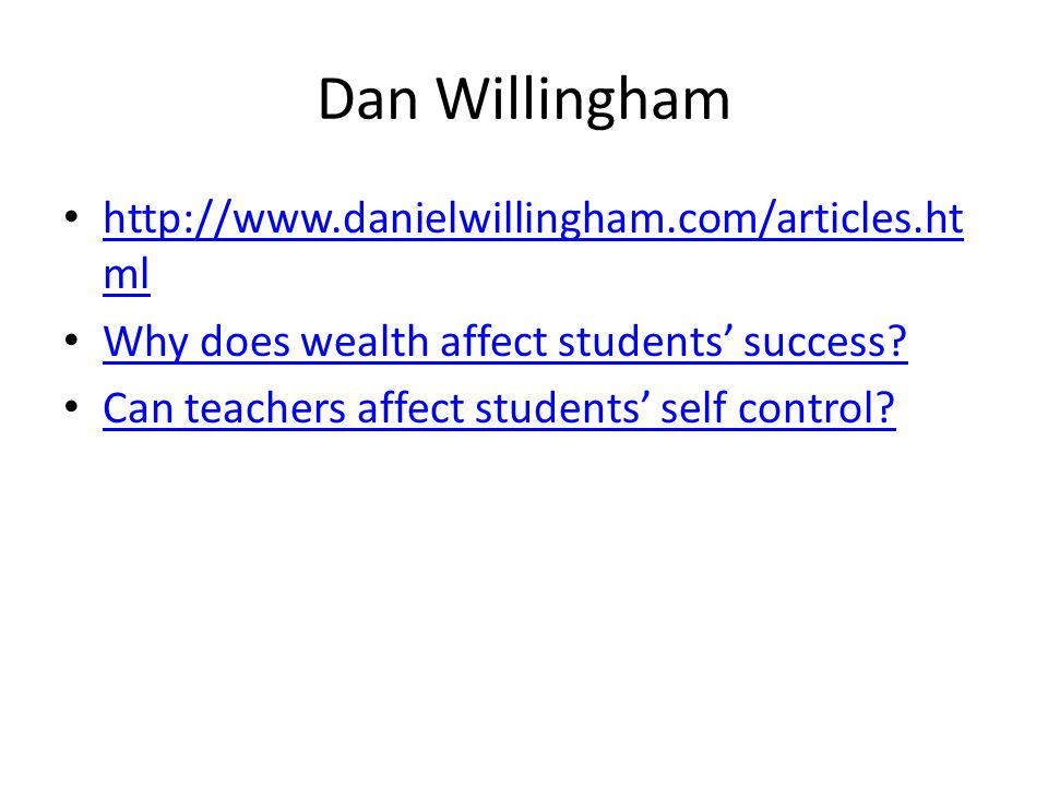 Dan Willingham http://www.danielwillingham.com/articles.ht ml http://www.danielwillingham.com/articles.ht ml Why does wealth affect students' success.