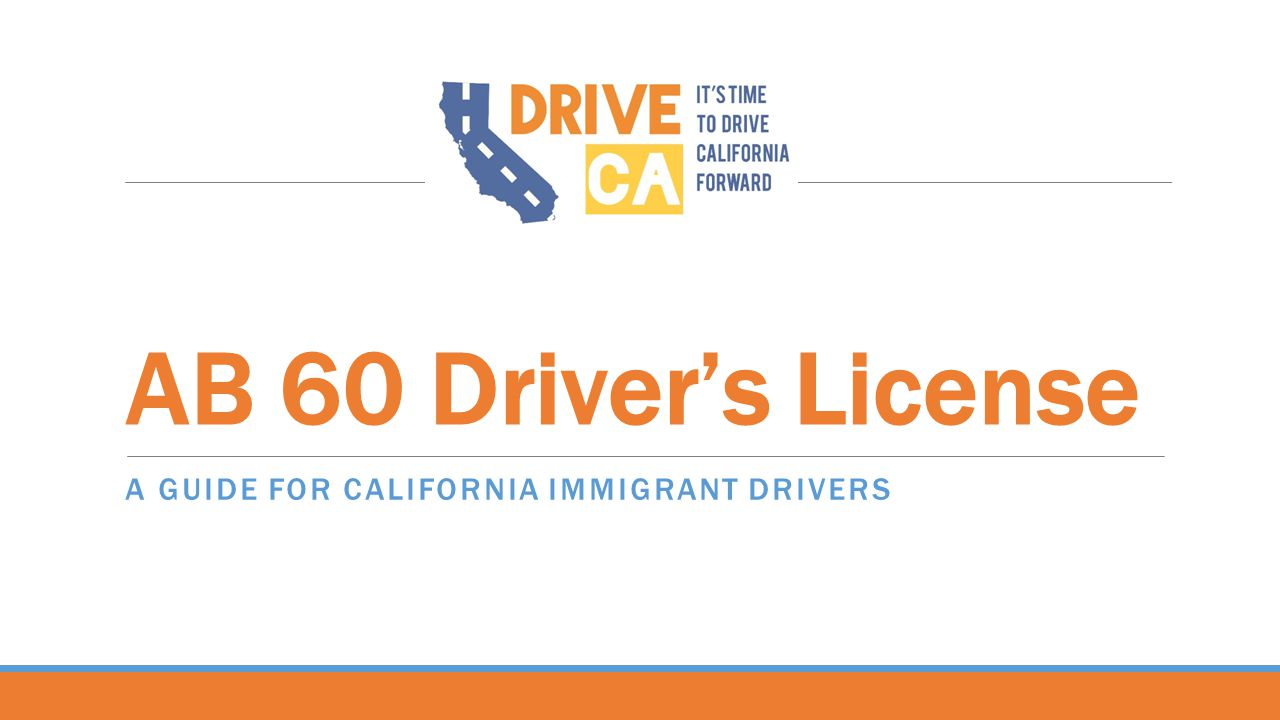 AB 60 Driver's License A GUIDE FOR CALIFORNIA IMMIGRANT DRIVERS