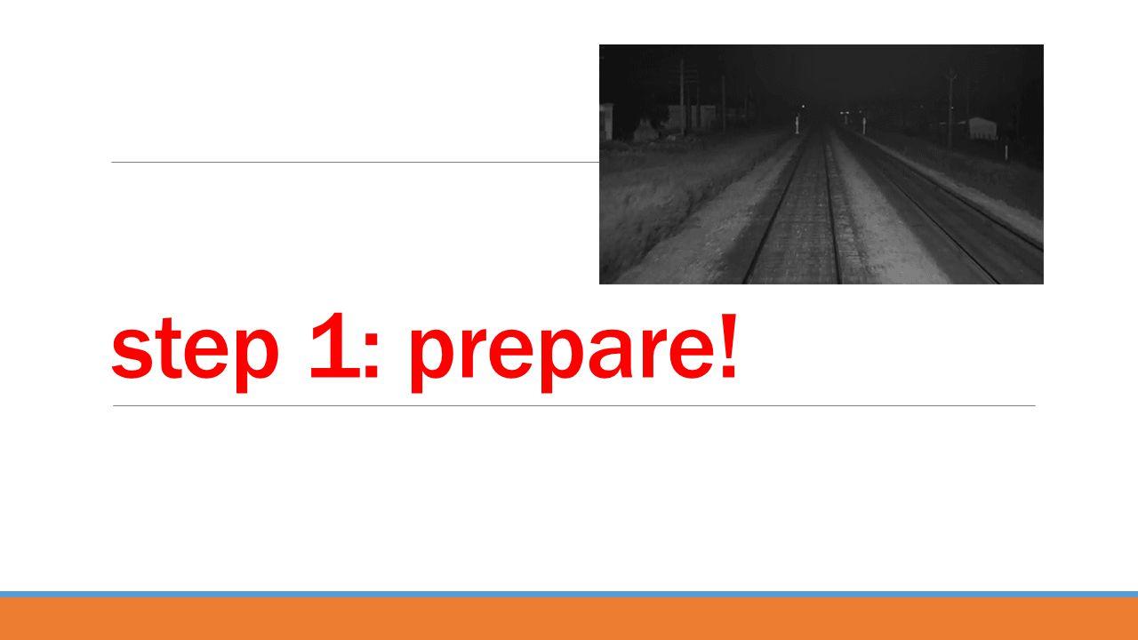 step 1: prepare!