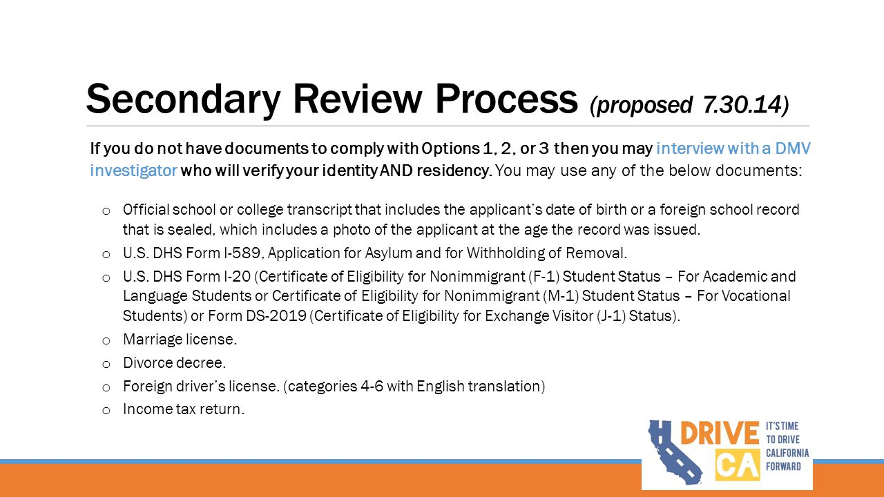 Secondary Review Process (proposed 7.30.14) If you do not have documents to comply with Options 1, 2, or 3 then you may interview with a DMV investigator who will verify your identity AND residency.