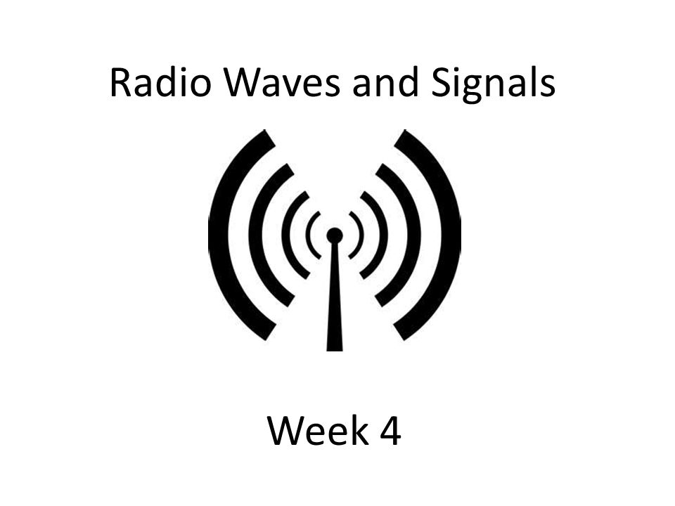 Radio Waves and Signals Week 4