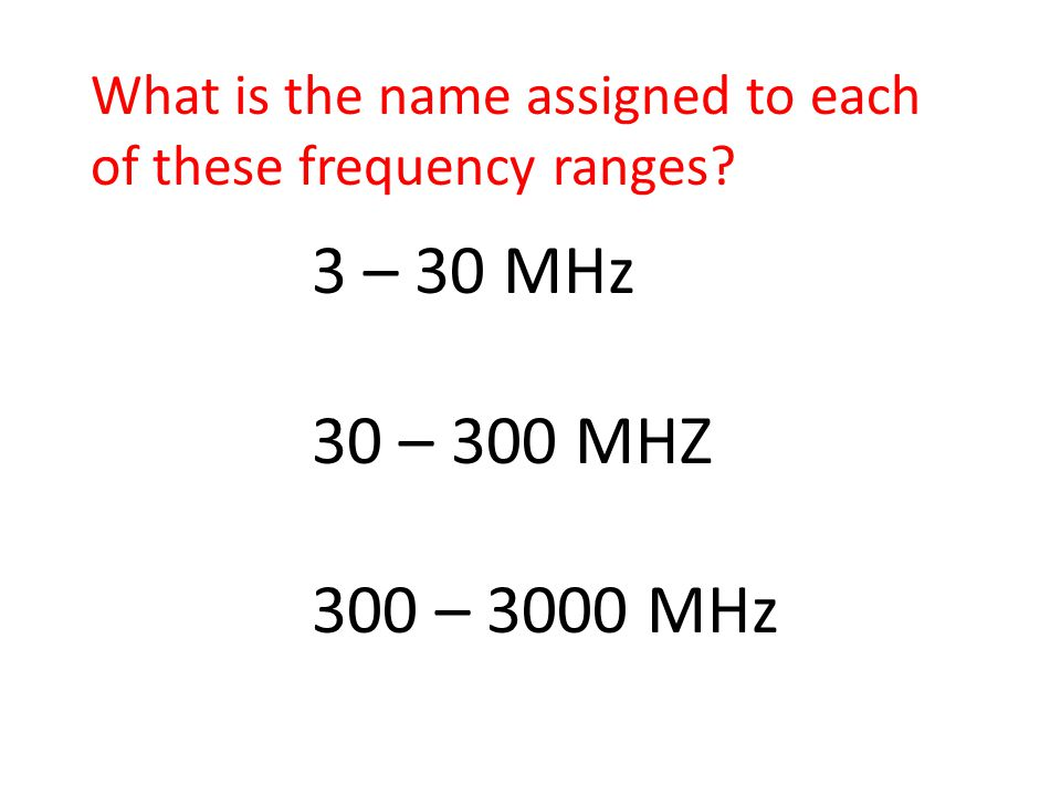 3 – 30 MHz 30 – 300 MHZ 300 – 3000 MHz What is the name assigned to each of these frequency ranges