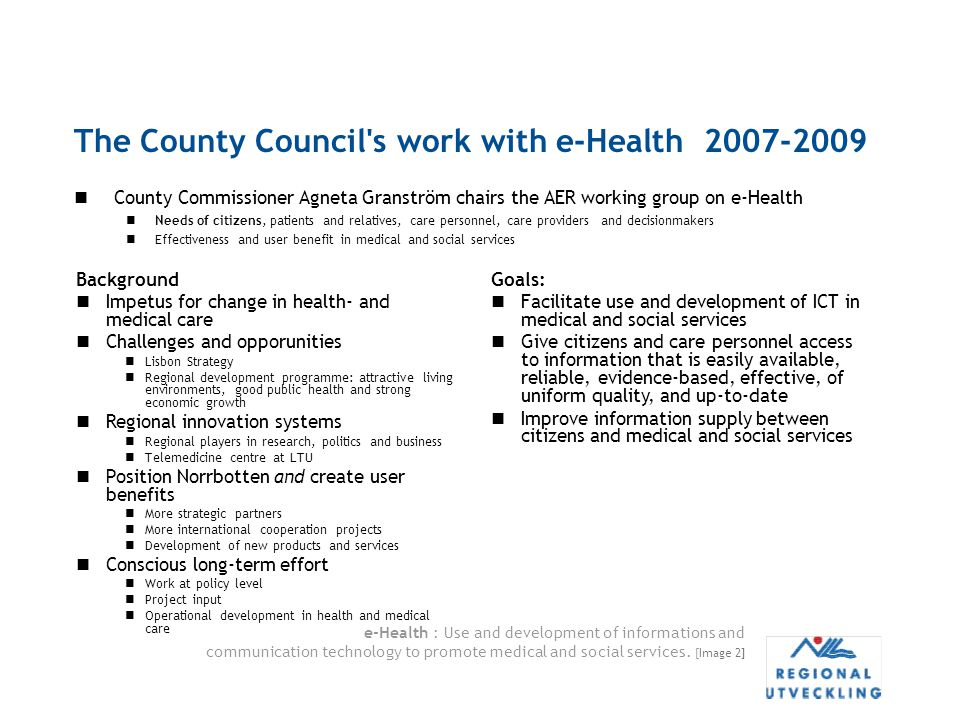 e-Health : Use and development of informations and communication technology to promote medical and social services. [Image 2] The County Council's wor
