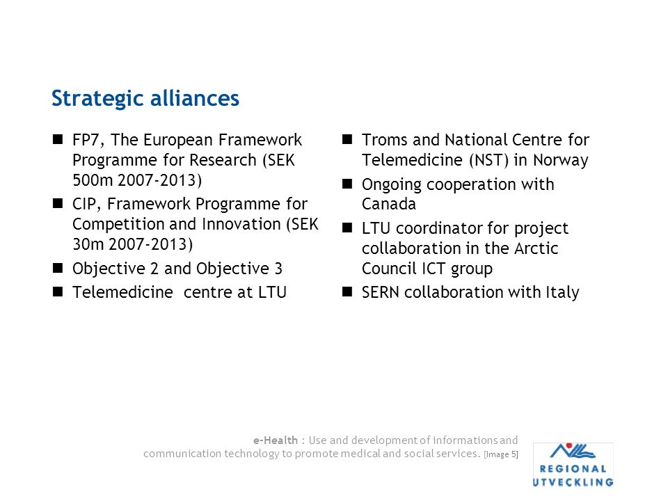 e-Health : Use and development of informations and communication technology to promote medical and social services. [Image 5] Strategic alliances FP7,