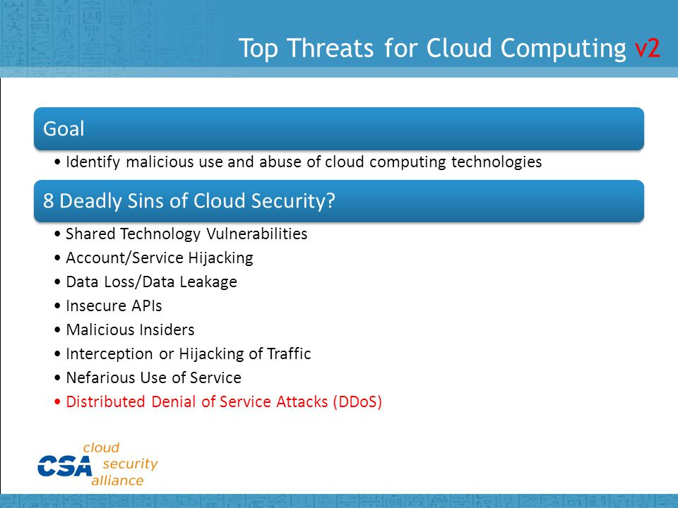 Top Threats for Cloud Computing v2 Goal Identify malicious use and abuse of cloud computing technologies 8 Deadly Sins of Cloud Security.